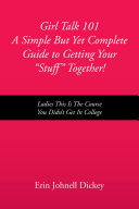 Girl Talk 101 A Simple But Yet Complete Guide to Getting Your ''Stuff'' Together!
