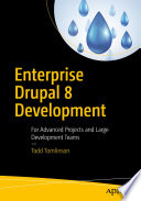 """Enterprise Drupal 8 Development: For Advanced Projects and Large Development Teams"" by Todd Tomlinson"