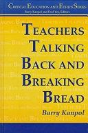 Teachers Talking Back and Breaking Bread