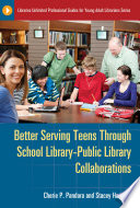Better Serving Teens Through School Library Public Library Collaborations