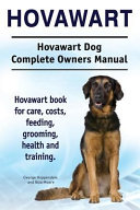 Hovawart. Hovawart Dog Complete Owners Manual. Hovawart Book for Care, Costs, Feeding, Grooming, Health and Training.