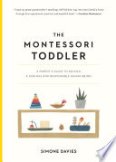 link to The Montessori toddler : a parent's guide to raising a curious and responsible human being in the TCC library catalog