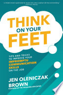 Think On Your Feet Tips And Tricks To Improve Your Impromptu Communication Skills On The Job