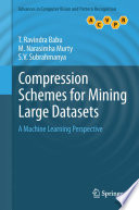 Compression Schemes for Mining Large Datasets Book