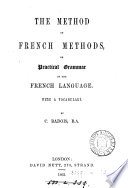 The method of French methods  or  a Practical grammar of the French language
