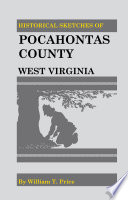 Historical Sketches of Pocahontas County, West Virginia