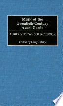 Music Of The Twentieth Century Avant Garde A Biocritical Sourcebook