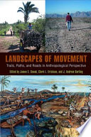 Landscapes of Movement  : Trails, Paths, and Roads in Anthropological Perspective