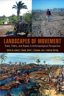 Landscapes of Movement: Trails, Paths, and Roads in Anthropological ...