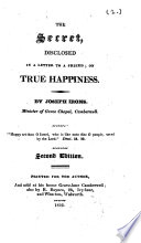 The Secret, Disclosed in a Letter to a Friend; on True Happiness ... Second Edition