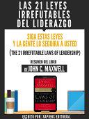 Las 21 Leyes Irrefutables Del Liderazgo: Siga Estas Leyes Y La Gente Lo Seguira A Usted (The 21 Irrefutable Laws Of Leadership) - Resumen Del Libro De John C. Maxwell
