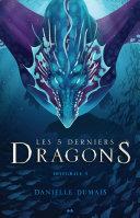 Pdf Les 5 derniers dragons - Intégrale 3 (Tome 5 et 6) Telecharger