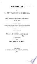 Memorias de la Revolucion de Megico, y de la Espedicion del General D. F. X. Mina ... Escritas en Ingles por W. D. Robinson y traducidas por J. J. de Mora