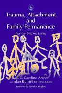 Trauma, Attachment and Family Permanence