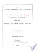 The History  Topography  and Antiquities of Highgate  in the County of Middlesex Book
