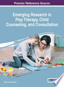 Emerging Research in Play Therapy  Child Counseling  and Consultation Book
