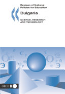 Reviews of National Policies for Education  Bulgaria 2004  Science  Research and Technology