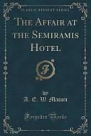 The Affair At The Semiramis Hotel Classic Reprint