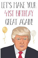 Let's Make Your 41st Birthday Great Again!