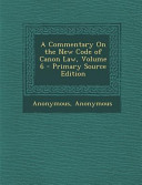 A Commentary On The New Code Of Canon Law Volume 6 Primary Source Edition