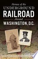 Heroes of the Underground Railroad Around Washington