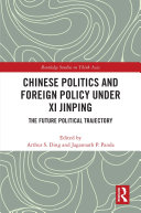 Chinese Politics and Foreign Policy under Xi Jinping