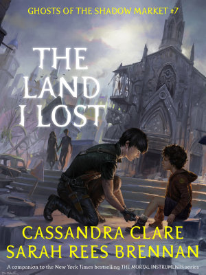 Book cover of 'The Land I Lost' by Cassandra Clare, Sarah Rees Brennan