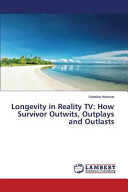Longevity in Reality TV  How Survivor Outwits  Outplays and Outlasts Book