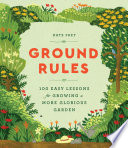 link to Ground rules : 100 easy lessons for growing a more glorious garden in the TCC library catalog