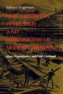 The American Civil War and the Origins of Modern Warfare