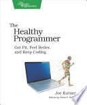 """The Healthy Programmer: Get Fit, Feel Better, and Keep Coding"" by Joe Kutner"