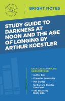Study Guide to Darkness at Noon and The Age of Longing by Arthur Koestler
