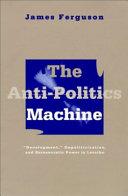 The Anti politics Machine