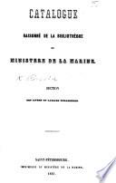 Catalogue raisonn   de la biblioth  que du Minist  re de la Marine  Section des livres en langues   trang  res