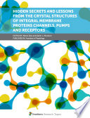 Hidden Secrets and Lessons From the Crystal Structures of Integral Membrane Proteins Channels, Pumps and Receptors
