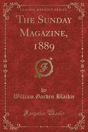 The Sunday Magazine, 1889 (Classic Reprint)