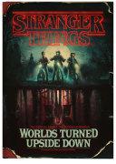 Stranger Things  Worlds Turned Upside Down