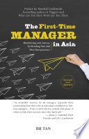The First-Time Manager in Asia: Maximizing your success by blending East and West best practices (revised edition)