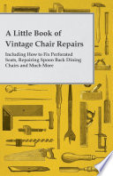 A Little Book Of Vintage Chair Repairs Including How To Fix Perforated Seats Repairing Spoon Back Dining Chairs And Much More