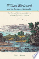 William Wordsworth and the Ecology of Authorship  : The Roots of Environmentalism in Nineteenth-century Culture