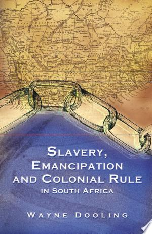 Download Slavery, Emancipation and Colonial Rule in South Africa Books - RDFBooks