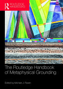 The Routledge Handbook of Metaphysical Grounding