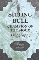 Sitting Bull - Champion Of The Sioux - A Biography [Pdf/ePub] eBook