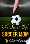 Read Online The Secret Life of a Soccer Mom For Free
