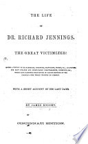 The Life of Dr. Richard Jennings, the Great Victimizer: Giving a History of His Robberies, Poisonings, Etc