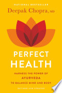 """Perfect Health-Revised and Updated: The Complete Mind Body Guide"" by Deepak Chopra, M.D."