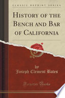 History of the Bench and Bar of California (Classic Reprint)