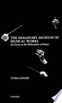 the imaginary museum of musical works an essay in the philosophy   the imaginary museum of musical works an essay in the philosophy of music