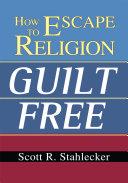How to Escape Religion Guilt Free