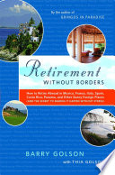 """Retirement Without Borders: How to Retire Abroad-in Mexico, France, Italy, Spain, Costa Rica, Panama, and Other Sunny, Foreign Places (And the Secret to Making It Happen Without Stress)"" by Barry Golson, Thia Golson and the Expert Expats"